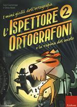 L' ispettore Ortografoni e la rapina del secolo. I mini gialli dell'ortografia. Con adesivi