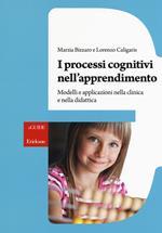 I processi cognitivi nell'apprendimento. Modelli e applicazioni nella clinica e nella didattica