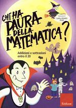 Chi ha paura della matematica? Ediz. a colori. Vol. 1: Addizioni e sottrazioni entro il 20.