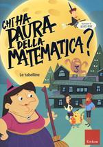 Chi ha paura della matematica? Con adesivi. Ediz. a colori. Vol. 3: tabelline, Le.