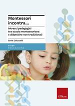 Montessori incontra... Intrecci pedagogici tra scuola montessoriana e didattiche non tradizionali
