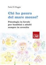 Chi ha paura del mare mosso? Psicologia in favole per bambini e adulti sempre in crescita. Ediz. illustrata