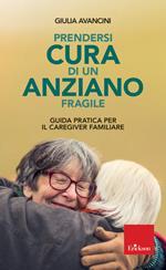 Prendersi cura di un anziano fragile. Guida pratica per il caregiver familiare