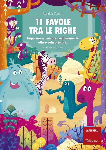 11 favole tra le righe. Imparare a pensare positivamente alla scuola primaria - Rosalba Corallo,Alice Risi - ebook
