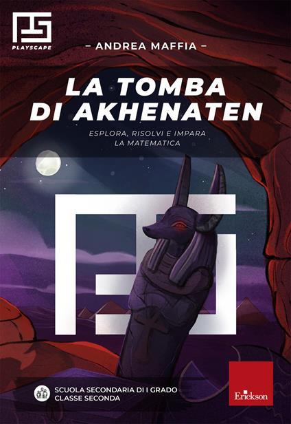 La tomba di Akhenaten. Esplora, risolvi e impara la matematica - Andrea Maffia - ebook