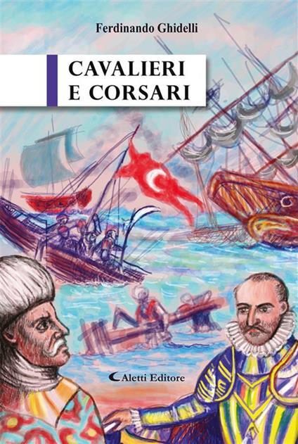 Cavalieri e Corsari - Ferdinando Ghidelli - ebook