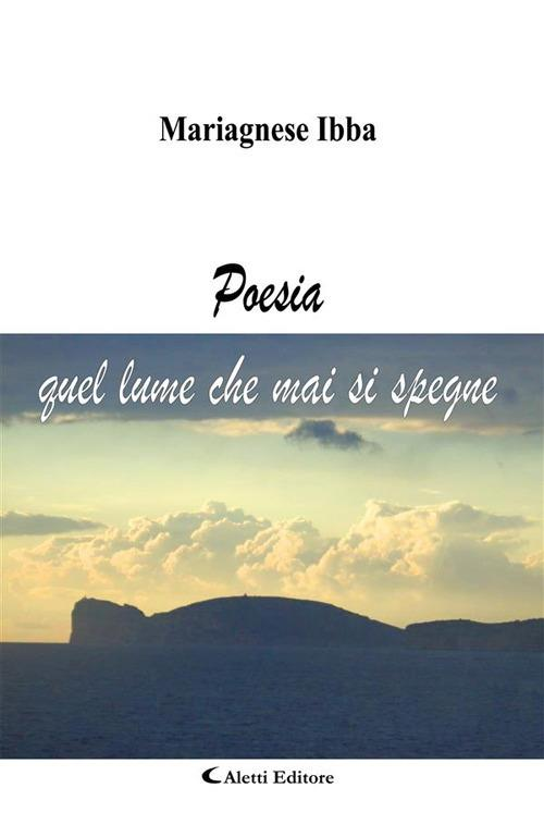 Poesia. Quel lume che mai si spegne - Mariagnese Ibba - ebook