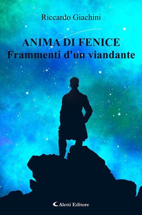 Anima di fenice. Frammenti d'un viandante - Riccardo Giachini - ebook