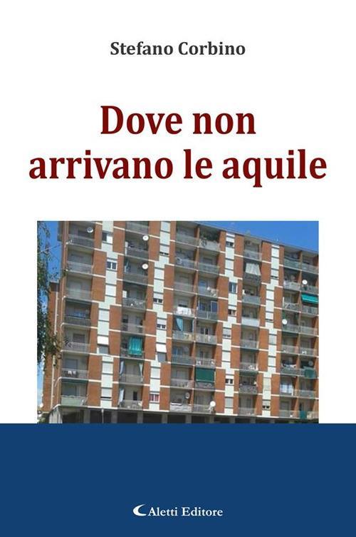 Dove non arrivano le aquile - Stefano Corbino - ebook