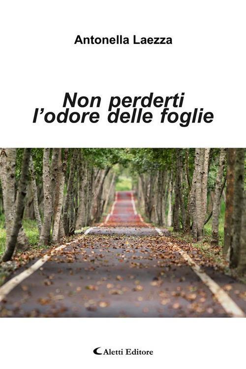 Non perderti l'odore delle foglie - Antonella Laezza - ebook