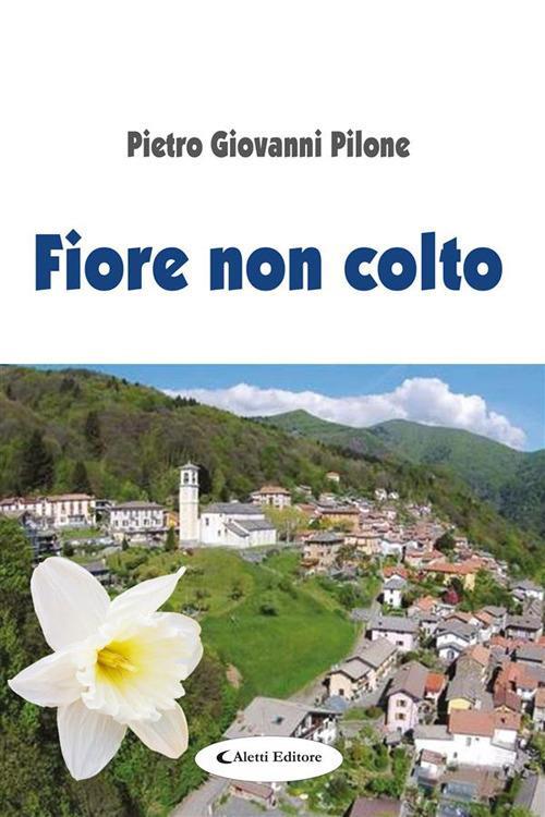 Fiore non colto - Pietro Giovanni Pilone - ebook