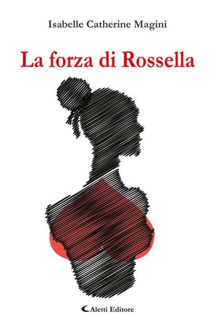 La forza di Rossella - Isabelle Catherine Magini - ebook