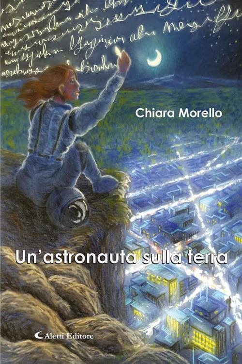 Un' astronauta sulla terra - Chiara Morello - ebook