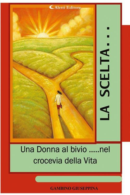 La scelta... «Una donna al bivio... nel crocevia della vita» - Giuseppina Gambino - ebook