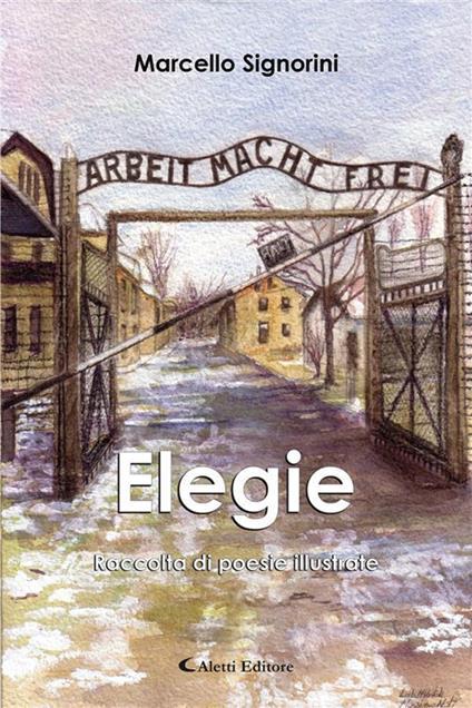 Elegie. Raccolta di poesie illustrate - Marcello Signorini - ebook