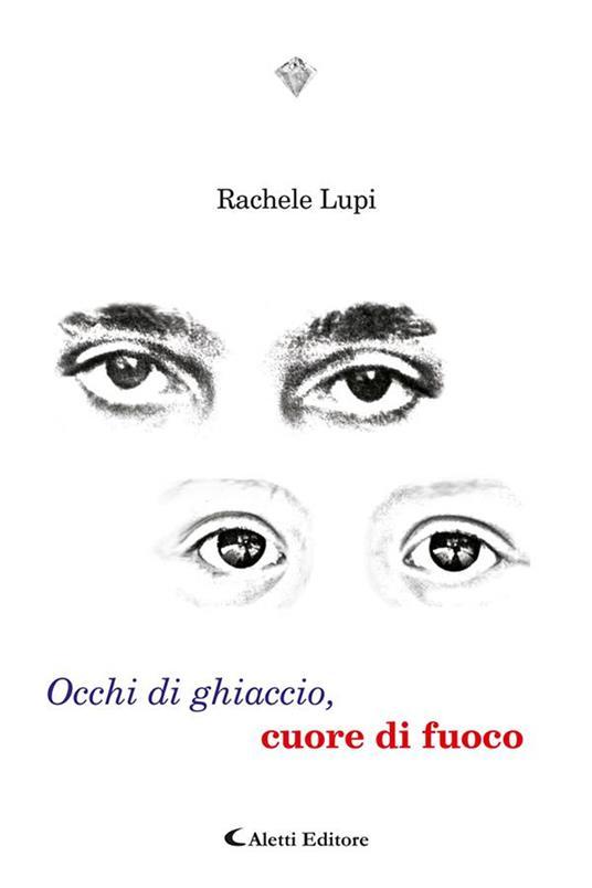 Occhi di ghiaccio, cuore di fuoco - Rachele Lupi - ebook