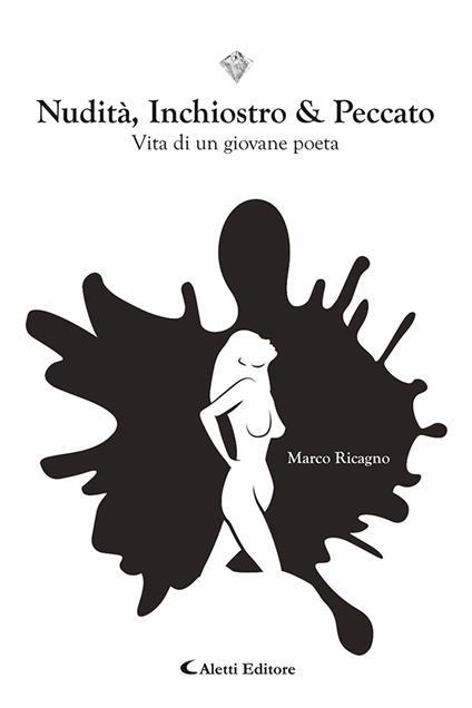 Nudità inchiostro e peccato. Vita di un giovane poeta - Marco Ricagno - copertina