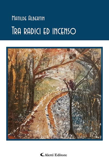 Tra radici ed incenso - Matilde Albertin - copertina