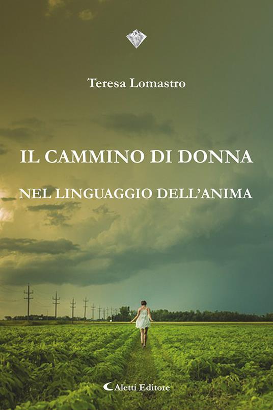 Il cammino di donna nel linguaggio dell'anima - Teresa Lomastro - copertina