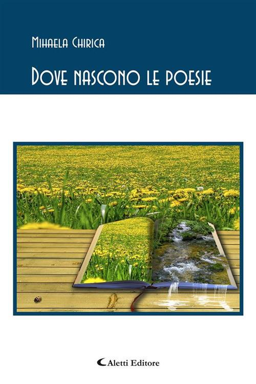 Dove nascono le poesie - Mihaela Chirica - ebook