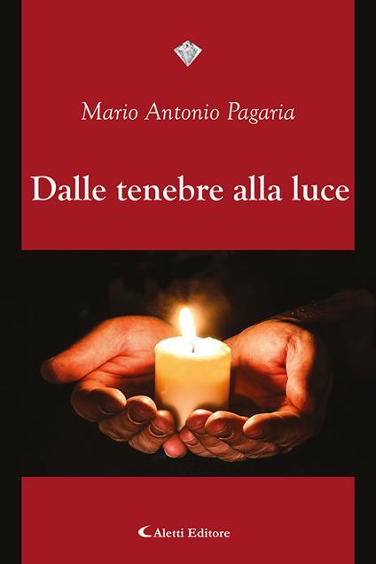 Dalle tenebre alla luce - Mario Antonio Pagaria - copertina