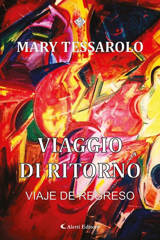 Viaggio di ritorno-Viaje de regreso. Ediz. bilingue - Mary Tessarolo - copertina