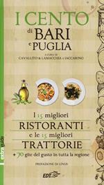 I cento di Bari e Puglia 2014. I 15 migliori ristoranti e le 15 migliori trattorie + 70 gite del gusto in tutta la regione