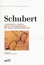 Schubert. L'amico e il poeta nelle testimonianze dei suoi contemporanei