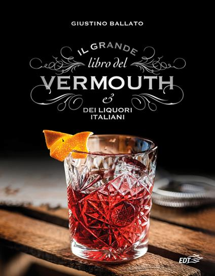 Il grande libro del Vermouth e dei liquori italiani - Giustino Ballato - copertina