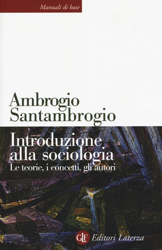 Introduzione alla sociologia. Le teorie, i concetti, gli autori. Nuova ediz. - Ambrogio Santambrogio - copertina