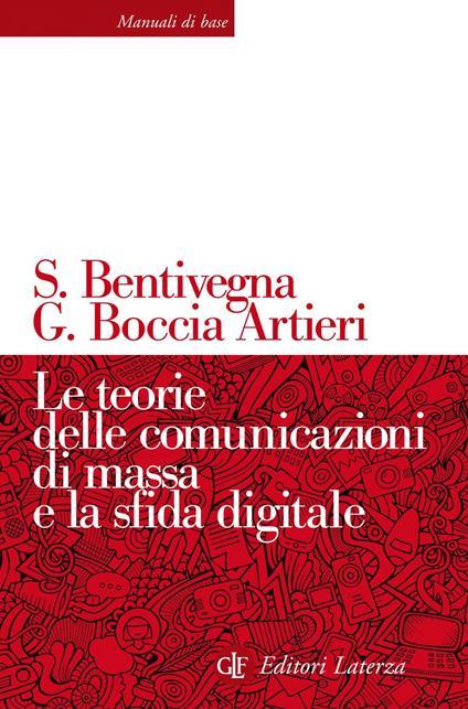 Le teorie delle comunicazioni di massa e la sfida digitale - Sara Bentivegna,Giovanni Boccia Artieri - copertina
