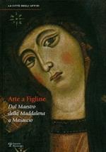 Arte a Figline Valdarno. Dal maestro della Maddalena a Masaccio. Catalogo della mostra (Figline Valdarno, 16 ottobre 2010-16 gennaio 2011)