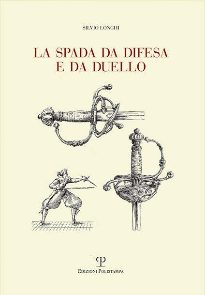 La spada da difesa e da duello. Con disegni di mano dell'autore liberamente tratti da esemplari esistenti. Ediz. illustrata - Silvio Longhi - copertina