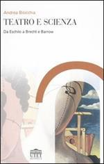 Teatro e scienza. Da Eschilo a Brecht e Barrow