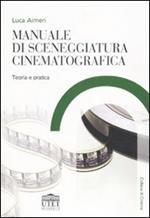 Manuale di sceneggiatura cinematografica. Teoria e pratica
