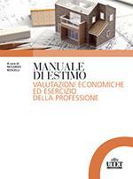 Manuale di estimo. Valutazioni economiche ed esercizio della professione
