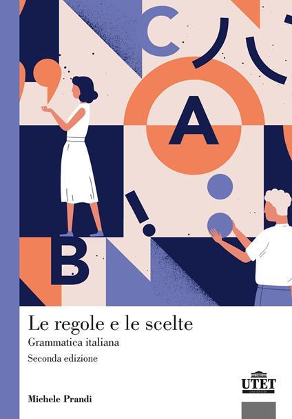 Le regole e le scelte. Grammatica italiana - Michele Prandi - copertina