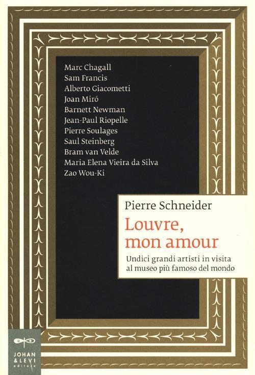 Louvre, mon amour. Undici grandi artisti in visita al museo più famoso del mondo - Pierre Schneider - copertina