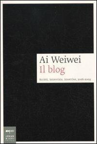 Ai Weiwei. Il blog. Scritti, interviste, invettive, 2006-2009 - copertina
