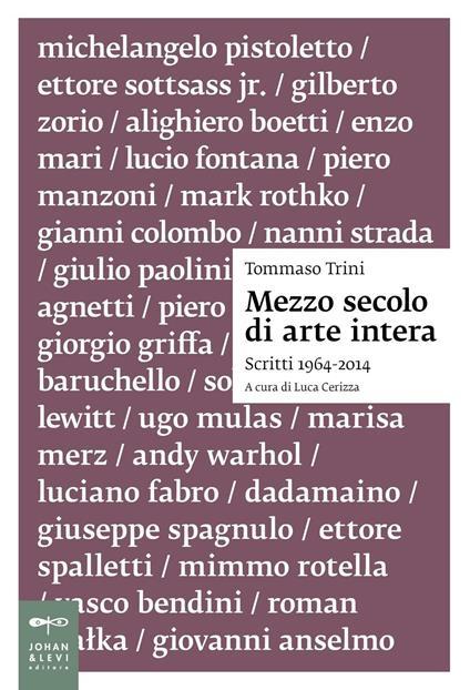 Mezzo secolo di arte intera. Scritti 1964-2014 - Tommaso Trini - copertina