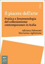 Il piacere dell'arte. Pratica e fenomenologia del collezionismo contemporaneo in Italia