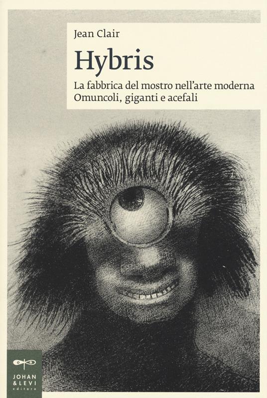 Hybris. La fabbrica del mostro nell'arte moderna. Omuncoli, giganti e acefali - Jean Clair - copertina