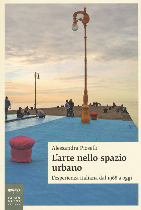 L' arte nello spazio urbano. L'esperienza italiana dal 1968 a oggi - Alessandra Pioselli - copertina