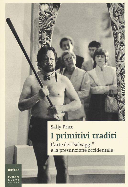 I primitivi traditi. L'arte dei «selvaggi» e la presunzione occidentale - Sally Price - copertina