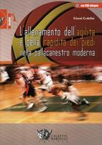 L' allenamento dell'agilità e della rapidità dei piedi nella pallacanestro moderna. Con CD-ROM
