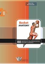 Basket anatomy. 88 esercizi con descrizione tecnica ed analisi anatomica