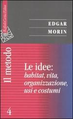 Il metodo. Vol. 4: Le idee: habitat, vita, organizzazione, usi e costumi.