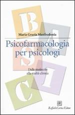 Psicofarmacologia per psicologi. Dalle molecole alla realtà clinica