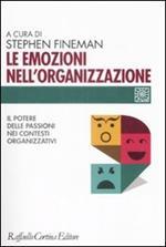 Le emozioni nell'organizzazione. Il potere delle passioni nei contesti organizzativi
