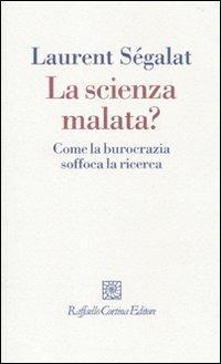 La scienza malata? Come la burocrazia soffoca la ricerca - Laurent Ségalat - copertina